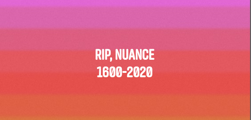 The Death of Nuance